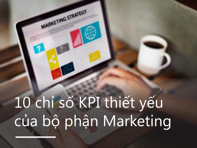 10 chỉ số KPI thiết yếu của bộ phận Marketing và hướng dẫn thiết lập chi tiết