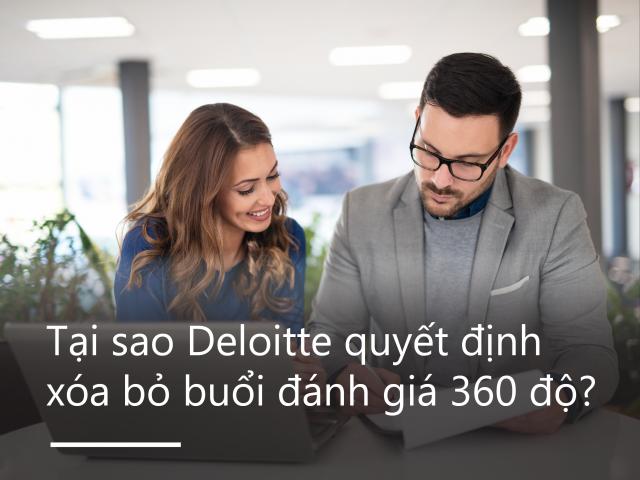 Tại sao Deloitte quyết định xóa bỏ buổi đánh giá 360 độ của họ?